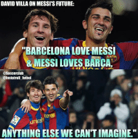 "Barcelona, Memes, and Messi: DAVID VILLA ONMESSI S FUTURE:  ""BARCELONA LOVE MESSI  & MESSI LOVES BARCA,  @Soccerclub  @lnstatroli futbol  uniceft  ANYTHING ELSE WE CANTIMAGINE."" David Villa On Messi's Future...👆🏻"