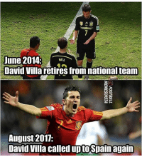 Memes, David Villa, and 🤖: David Villa retires from national team  August 2017:  David Villa called uptoSpainagain David villa......🔥 Follow @memesofootball