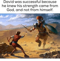 God, Memes, and Humble: David was successful because  he knew his strength came from  God, and not from himself.  OfficialCrossPost It came from God! Not from Himself! Be humble!