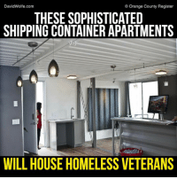 Memes, 🤖, and David Wolfe: David Wolfe.com  C Orange County Register  THESE SOPHISTICATED  SHIPPING CONTAINERAPARTMENTS  WILL HOUSE HOMELESS VETERANS