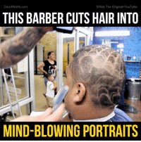 Memes, 🤖, and David Wolfe: David Wolfe.com  ORob The Original/YouTube  THIS BARBER CUTS HAIR INTO  MIND-BLOWING PORTRAITS Who else wants to go see this barber?