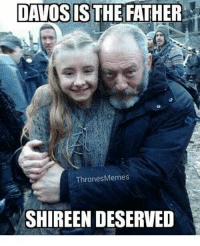 Thrones Meme: DAVOS IS THE FATHER  Thrones Memes  SHIREEN DESERVED