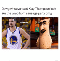 THIS IS SO ACCURATE 😂😭 Tag 3 friends 👇🏻: Dawg whoever said Klay Thompson look  like the wrap from sausage party omg  AT  @NBAMEMES  ERRY THIS IS SO ACCURATE 😂😭 Tag 3 friends 👇🏻