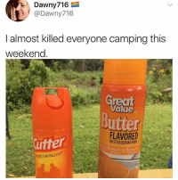 Memes, Fat, and 🤖: @Dawny716  I almost killed everyone camping this  weekend  Great  Value  Butter  FLAVORED  utter  NOSTICK COOKING SPRAY  Saturated Fat 0g t  SECT REPELLENT 😹😹
