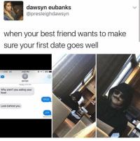 Best Friend, Dating, and Food: dawsyn eubanks  @pre sleigh dawsyn  when your best friend wants to make  sure your first date goes well  Poo AT&T TE  2:52 PM  85%  16  georgia  Today 2:51 PM  Why aren't you eating your  food  What  Look behind you  Wtf  Delivered If you're dating my best friend then best believe you are dating me now too.... boiiii stop playing lol