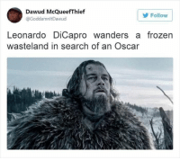 Disney, Frozen, and Funny: Dawud McQueefThief  @GoddamnltDawud  Follow  Leonardo DiCapro wanders a frozen  wasteland in search of an Oscar Turns out a lot of movies can be lampooned in about 6 words. #disney #funny #abridged #movies #tweets