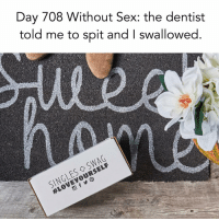 Relationships, Sex, and Swag: Day 708 Without Sex: the dentist  told me to spit and I swallowed  SINGLES SWAG  I just want to swallow something again. @singlesswag Use code TEXTSEX to receive 25% off. @singlesswag Ships worldwide. 🌏 Free shipping in the US. singlesswag.com