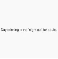 """Drinking, Memes, and 🤖: Day drinking is the """"night out"""" for adults. Booze hard. Get shitfaced. Be in bed by 8p. 👌🏽☀️🍹 SoBasicICantEven weekend weekends daydrinking saturday drinkup adulting"""