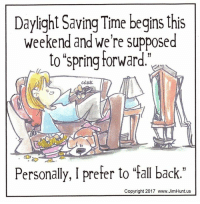 "Daylight Saving Time begins this  weekend and we're supposed  to ""spring forward.""  Click.  Personally, I prefer to fall back.""  Copyright 2017 www.JimHunt.us"
