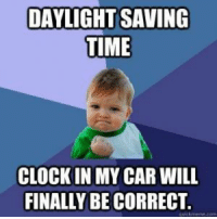 Cars, Daylight Savings Time, and Finals: DAYLIGHT SAVING  TIME  CLOCKIN MY CAR WILL  FINALLY BE CORRECT.