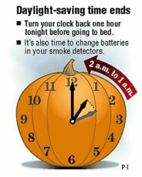 Clock, Daylight Savings Time, and Memes: Daylight saving time ends  Turn your clock back one hour  tonight before going to bed.  It's also time to change batteries  in your smoke detectors.  2 a.m. to  P-I For more awesome holiday and fun pictures go to... www.snowflakescottage.com