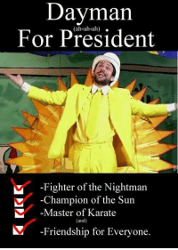 Memes, Friendship, and 🤖: Dayman  For President  (ah-ah-ah).  -Fighter of the Nightman  Champion of the Sun  -Master of Karate  (and)  -Friendship for Everyone 2020 ✅