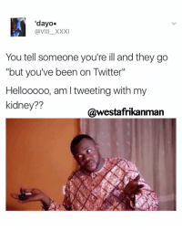 "Memes, 🤖, and Kidney: 'dayo.  @VIII XXXI  You tell someone you're ill and they go  ""but you've been on Twitter""  Hellooooo, am I tweeting with my  kidney??  @westafrikanman As if Snapchat needs my digestive system before it can work 😂😂😂."