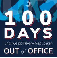 In exactly 100 days, we're going to kick every climate change-denying, health care-repealing, billionaire-enriching, Trump-enabling, Medicare-stealing Republican OUT of office.: DAYS  until we kick every Republican  OUT of OFFICE In exactly 100 days, we're going to kick every climate change-denying, health care-repealing, billionaire-enriching, Trump-enabling, Medicare-stealing Republican OUT of office.