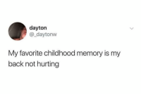 Straight to the feels 😅: dayton  @_daytonvw  My favorite childhood memory is my  back not hurting Straight to the feels 😅