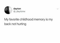 Dayton: dayton  @_daytonvw  My favorite childhood memory is my  back not hurting