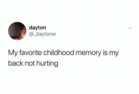 Also having a normal gait... 😂: dayton  @_daytonw  My favorite childhood memory is my  back not hurting Also having a normal gait... 😂