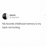 This really hit home (credit & consent: @_dayytonn): dayton  @_daytonw  My favorite childhood memory is my  back not hurting This really hit home (credit & consent: @_dayytonn)
