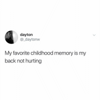 These 36Fs are a real bitch (@_daytonw): dayton  @_daytonw  My favorite childhood memory is my  back not hurting These 36Fs are a real bitch (@_daytonw)