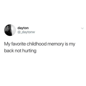 Dayton: dayton  @_daytonw  My favorite childhood memory is my  back not hurting