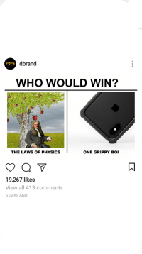 Physics: dbrand  WHO WOULD WIN?  THE LAWS OF PHYSICS  ONE GRIPPY BOI  19,267 likes  View all 413 comments  5 DAYS AGO