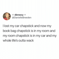 Memes, Twitter, and Lost: dbreezy  @DanielleBreeden  I lost my car chapstick and now my  book bag chapstick is in my room and  my room chapstick is in my car and my  whole life's outta wack i just got legitimately stressed reading this 😫 (@daniellebreeden on Twitter)