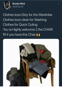 Blackpeopletwitter, Clothes, and Dirty: dBroda Mick  @Skinez6  Clothes tooo Dirty for the Wardrobe  Clothes tooo clean for Washing  Clothes for Quick Outing  You re Highly welcome 2 the CHAIR  Rt if you have this Chair <p>Long Live the Chair (via /r/BlackPeopleTwitter)</p>