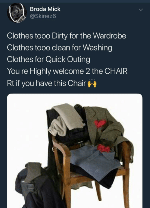 Long Live the Chair by KingPZe FOLLOW HERE 4 MORE MEMES.: dBroda Mick  @Skinez6  Clothes tooo Dirty for the Wardrobe  Clothes tooo clean for Washing  Clothes for Quick Outing  You re Highly welcome 2 the CHAIR  Rt if you have this Chair Long Live the Chair by KingPZe FOLLOW HERE 4 MORE MEMES.