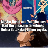 😂😂 damn: @DBZ.TRUTHS  Master Roshi and Yamcha have  Had'the pleasure to witness  Bulma Butt Naked before Vegeta 😂😂 damn