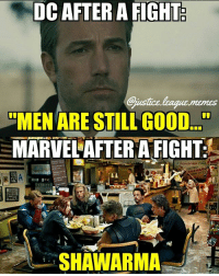 Meme, Fallout, and Good: DC AFTER A FIGHT  Gustice.leagus.memss  MEN ARE STILL GOOD..  MARVEL'AFTER A FIGHT  Pald  VOTED  SHAWARMA  SHAWARMA There's going to be fallout after this meme. -Nightwing