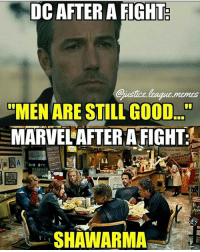 "Disney, Memes, and SpiderMan: DC AFTER A FIGHT  ""MEN ARE STILL GOOD.  MARVELAFTER A FIGHT  Shauranna Pala  HAWAR  SHAWARMA @the.comic.book.king - I actually like the fact that Marvel and Dc are so different. Marvel is more lighthearted and comedic (which I like). And Dc is more dark and serious (which I also like). I just wish sometimes Dc would lighten the mood and not try to make everyone like Batman, but I also wish Marvel could be more serious at times and not put a joke into scenes that shouldn't have them. But I blame Disney for that - - - - dccomics dc deadpool doctorstrange captainamericacivilwar captainamerica blackwidow thor thorragnarok ironman hulk hawkeye guardiansofthegalaxy spiderman spiderman meme memes avengers justiceleague batman thecomicbookking"