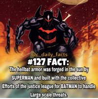 dc dccomics dceu dcu dcrebirth dcnation dcextendeduniverse batman superman manofsteel thedarkknight wonderwoman justiceleague cyborg aquaman martianmanhunter greenlantern theflash greenarrow suicidesquad thejoker harleyquinn comics injusticegodsamongus: DC daily facts  #127 FACT:  The hellbat armor was forged in the Sun by  SUPERMAN and built with the collective  Efforts of the justice league for BATMAN to handle  Large scale threats. dc dccomics dceu dcu dcrebirth dcnation dcextendeduniverse batman superman manofsteel thedarkknight wonderwoman justiceleague cyborg aquaman martianmanhunter greenlantern theflash greenarrow suicidesquad thejoker harleyquinn comics injusticegodsamongus