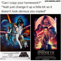 "Don't get me wrong I LOVED STARWARSTheForceAwakens ! But you can't argue that the Plot was very Similar to STARWARS ANewHope ! With The DeathStar - StarKiller Base, The Death of ObiWanKenobi and HanSolo, both LukeSkyWalker and Rey's Mentors…the similarities between KyloRen and DarthVader…But TheForceAwakens was still a great Beginning of a New StarWars Trilogy, and I can't wait to see them try New Things in StarWarsEpisodeVIII ! 💥: DC.MARVEL UNITE  ""Can l copy your homework?""  ""Yeah just change it up a little bit so it  doesn't look obvious you copied""  STAR WARS  EPISODE VII  SAA  WENTIETH CENTURY FOX Presents  ALUCASFILMUD PRODUCTION  STAR WARS  Staring  MARK HAMILL HARRISON FORD  CARRIE FISHER  PETERCUSHING  THE FOR CE A W A K E N S  ALEC GUINNESS  Witten and Drected by  Music by  GEORGE LUCAS GARY KURTZ JOHN WILLIAWS  DOLBY SYSTEM  DECEMBER 18  3D R  MAK 3D Don't get me wrong I LOVED STARWARSTheForceAwakens ! But you can't argue that the Plot was very Similar to STARWARS ANewHope ! With The DeathStar - StarKiller Base, The Death of ObiWanKenobi and HanSolo, both LukeSkyWalker and Rey's Mentors…the similarities between KyloRen and DarthVader…But TheForceAwakens was still a great Beginning of a New StarWars Trilogy, and I can't wait to see them try New Things in StarWarsEpisodeVIII ! 💥"