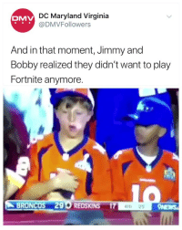 😂😂😂😂😂: DC Maryland Virginia  @DMVFollowers  DMV  And in that moment, Jimmy and  Bobby realized they didn't want to play  Fortnite anymore  BRONCOS 296 REDSKINS 174t 😂😂😂😂😂