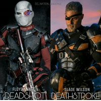 DEADSHOT or DEATHSTROKE? dc dccomics dceu dcu dcrebirth dcnation dcextendeduniverse batman superman manofsteel thedarkknight wonderwoman justiceleague cyborg aquaman martianmanhunter greenlantern theflash greenarrow suicidesquad thejoker harleyquinn comics: DC NATION UNIVER  SE  HGT THS  FLOYD MA  DEADS OT DEATHSTROE  SLADE WILSON DEADSHOT or DEATHSTROKE? dc dccomics dceu dcu dcrebirth dcnation dcextendeduniverse batman superman manofsteel thedarkknight wonderwoman justiceleague cyborg aquaman martianmanhunter greenlantern theflash greenarrow suicidesquad thejoker harleyquinn comics