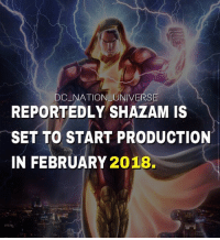 Af, Batman, and Memes: DC NATION UNIVERS  REPORTEDLY SHAZAM IS  SET TO START PRODUCTION  IN FEBRUARY 2018. YESSSS I JUST WANNA SEE SHAZAM ON THE BIG SCREEN LOOKING MAJESTIC AF. Btw there's an interesting Character in the comics called the Flash @wbpictures . dc dccomics dceu dcu dcrebirth dcnation dcextendeduniverse batman superman manofsteel thedarkknight wonderwoman justiceleague cyborg aquaman martianmanhunter greenlantern theflash greenarrow suicidesquad thejoker harleyquinn comics injusticegodsamongus