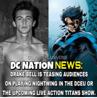 Batman, Drake, and Drake Bell: DC NATION UNIVERSE  DCNATIONNEWS  DRAKE BELIL  DRAKE BELL IS TEASING AUDIENCES  PLAYING  ON NIGHTWING IN THE DCEU OR  THE UPCOMING LIVE ACTION TITANS SHOW. With NIGHTWING- Dick Grayson being my favorite DC comics character I'm really skeptical I do believe that there's better candidates ! What do you think guys? dc dccomics dceu dcu dcrebirth dcnation dcextendeduniverse batman superman manofsteel thedarkknight wonderwoman justiceleague cyborg aquaman martianmanhunter greenlantern theflash greenarrow suicidesquad thejoker harleyquinn comics injusticegodsamongus
