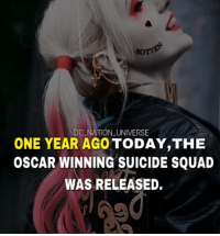 Batman, Memes, and Squad: DC NATION UNIVERSE  ONE YEAR AGO TODAY,THE  OSCAR WINNING SUICIDE SQUAD  WAS RELEASED Show me how mean you can be , Do it , Do it .. I want you to do it YEAH the OSCAR winning. dc dccomics dceu dcu dcrebirth dcnation dcextendeduniverse batman superman manofsteel thedarkknight wonderwoman justiceleague cyborg aquaman martianmanhunter greenlantern theflash greenarrow suicidesquad thejoker harleyquinn comics injusticegodsamongus