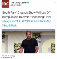 Cnnblackmail: DC  The Daily Caller  @DailyCaller  South Park' Creator: Show Will Lay Off  Trump Jokes To Avoid 'Becoming CNN'  tribal/sunVnUC #CNN #CNNBlackMail  #South Park  ON  을CON  ONAL  TIONAL  SANDIE  SAN  INTERNA  INTFR  7/5/17  ク·ク1.DM  the-liberal-veenie