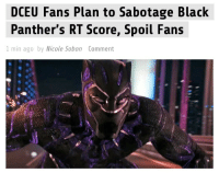 "Butthurt, Movies, and Tumblr: DCEU Fans Plan to Sabotage Black  Panther's RT Score, Spoil Fans  I min ago by Micole Sobon Comment <p><a href=""http://markhamillz.tumblr.com/post/170368131646/and-so-the-dceu-fandom-continues-to-prove-it-just"" class=""tumblr_blog"">markhamillz</a>:</p>  <blockquote><p>And so, the DCEU fandom continues to prove it just might be the single worst fandom around right now.</p></blockquote>  <p>You're just butthurt because your company can't make good movies.</p>"