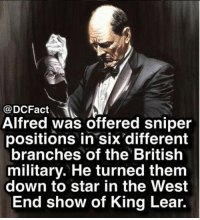 I want an Alfred standalone 💪: @DCFact  Alfred was offered sniper  positions in six different  branches of the British  military. He turned them  down to star in the West  End show of King Lear. I want an Alfred standalone 💪