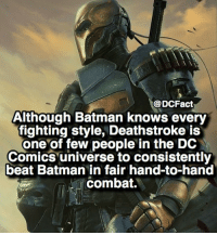 Batman, Memes, and DC Comics: @DCFact  Although Batman knows every  fighting style, Deathstroke is  one of few people in the DC  Comics universe to consistently  beat Batman in fair hand-to-hand  combat. Deathstroke or Batman? 💀🦇