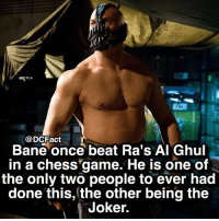 Are you good at chess? 🤓: DCFact  Bane once beat Ra's Al Ghul  in a chess game. He is one of  the only two people to ever had  done this, the other being the  Joker. Are you good at chess? 🤓