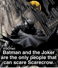 🦇🃏: @DCFact  Batman and the Joker  are the only people that  can scare Scarecrow 🦇🃏