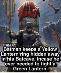 Contingency plan for everything 🦇: @DCFact  Batman keeps a Yellow  Lantern ring hidden away  in his Batcave, incase he  ever needed to fight a  Green Lantern. Contingency plan for everything 🦇