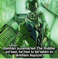 And The Riddler was stated as Batman's most intelligent nemesis. 😏: DCFact  Batman outsmarted The Riddler  so bad, he had to be taken to  Arkham Asylum. And The Riddler was stated as Batman's most intelligent nemesis. 😏