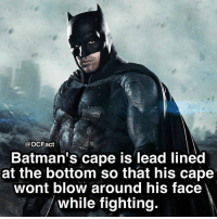 Memes, 🤖, and Blow: @DCFact  Batman's cape is lead lined  at the bottom so that his cape  wont blow around his face  while fighting. Which costume in the DCEU is your favorite?