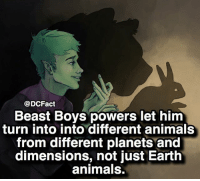 """Apologies about the double """"into"""", just meant to say it once. Beast Boy 😋🙃: @DCFact  Beast Boys powers let him  turn into into different animals  from different planets and  dimensions, not just Earth  animals. Apologies about the double """"into"""", just meant to say it once. Beast Boy 😋🙃"""