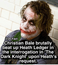 Memes, Christian Bale, and Heath Ledger: @DCFact  Christian Bale brutally  beat up Heath Ledger in  the interrogation in 'The  Dark Knight' upon Heath's  request. Talk about getting in character 🃏