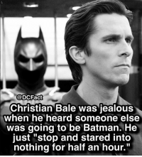 """Batman, Jealous, and Joker: @DCFact  Christian Bale was jealous  when he heard someone else  was going to be Batman. He  just """"stop and stared into  nothing for half an hour."""" name 3 actors that could play batman! batman christianbale thedarkknight joker gotham cast"""